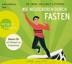 Wie neugeboren durch Fasten, 4 Audio-CDs - Lützner, Hellmut