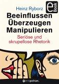 Beeinflussen - Überzeugen - Manipulieren (eBook, PDF)