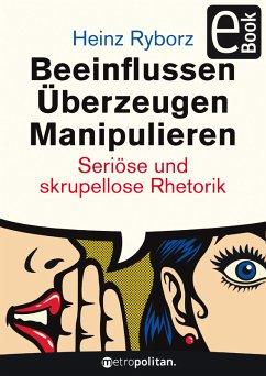 Beeinflussen - Überzeugen - Manipulieren (eBook, PDF) - Ryborz, Heinz