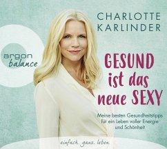 Gesund ist das neue Sexy, 3 Audio-CDs - Karlinder, Charlotte