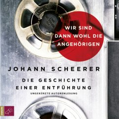 Wir sind dann wohl die Angehörigen, 4 Audio-CDs - Scheerer, Johann