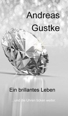 Ein brillantes Leben (eBook, ePUB) - Gustke, Andreas