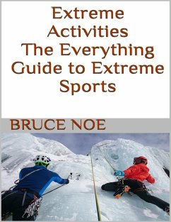 Extreme Activities: The Everything Guide to Extreme Sports (eBook, ePUB) - Noe, Bruce