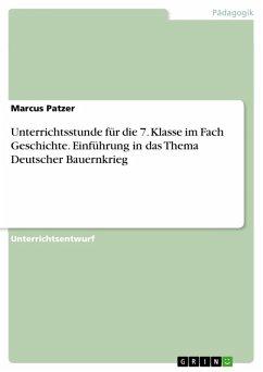 Unterrichtsstunde für die 7. Klasse im Fach Geschichte. Einführung in das Thema Deutscher Bauernkrieg (eBook, PDF)