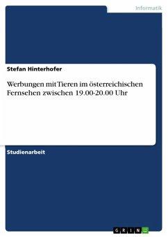Werbungen mit Tieren im österreichischen öffentlichen-rechtlichen bzw. privaten Fernsehen zwischen 19.00-20.00 Uhr (eBook, ePUB)
