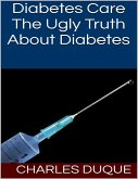 Diabetes Care: The Ugly Truth About Diabetes (eBook, ePUB)