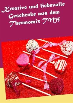 Kreative und liebevolle Geschenke aus dem Thermomix TM5 (eBook, ePUB)
