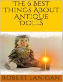 The 6 Best Things About Antique Dolls (eBook, ePUB)