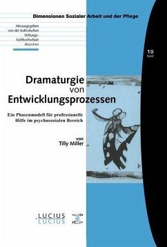 Dramaturgie von Entwicklungsprozessen (eBook, PDF) - Miller, Tilly