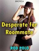 Desperate for Roommate (Erotica) (eBook, ePUB)