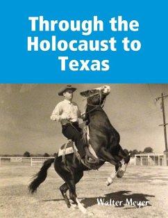 Through the Holocaust to Texas (eBook, ePUB) - Meyer, Walter