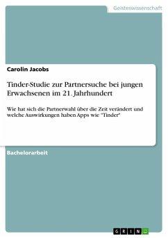 Tinder-Studie zur Partnersuche bei jungen Erwachsenen im 21. Jahrhundert - Jacobs, Carolin