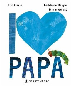 Die kleine Raupe Nimmersatt - I love Papa - Carle, Eric