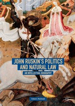 John Ruskin's Politics and Natural Law - MacDonald, Graham A.