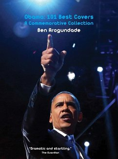 Barack Obama: 101 Best Covers: A New Illustrated Biography Of The Election Of America's 44th President (Hardcover) - Arogundade, Ben