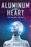 Aluminum Heart (The Tin Girl Trilogy, #1) (eBook, ePUB)