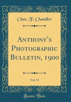 Anthony's Photographic Bulletin, 1900, Vol. 31 (Classic Reprint)