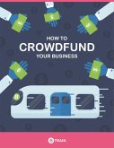 How to Crowdfund Your Business (eBook, ePUB)