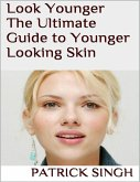 Look Younger: The Ultimate Guide to Younger Looking Skin (eBook, ePUB)