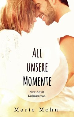 All unsere Momente (eBook, ePUB)