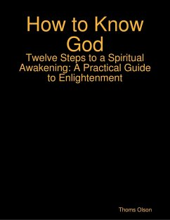 How to Know God - Twelve Steps to a Spiritual Awakening: A Practical Guide to Enlightenment (eBook, ePUB) - Olson, Thoms