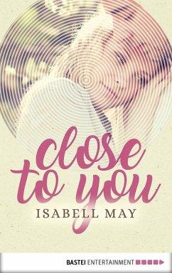 Close to you (eBook, ePUB) - May, Isabell