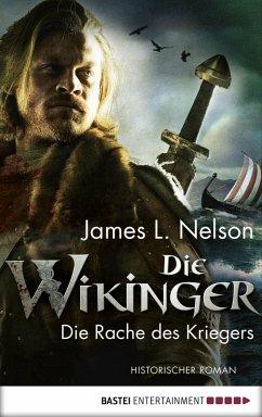 Die Rache des Kriegers / Die Wikinger Bd.3 (eBook, ePUB) - Nelson, James L.