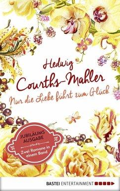 Nur die Liebe führt zum Glück (eBook, ePUB) - Courths-Mahler, Hedwig