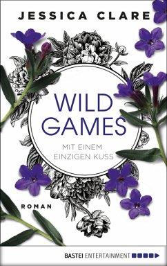 Mit einem einzigen Kuss / Wild Games Bd.2 (eBook, ePUB) - Clare, Jessica