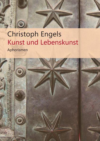 Kunst und Lebenskunst - Engels, Christoph