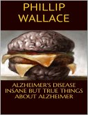 Alzheimer's Disease: Insane But True Things About Alzheimer (eBook, ePUB)