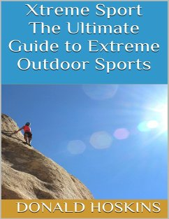 Xtreme Sport: The Ultimate Guide to Extreme Outdoor Sports (eBook, ePUB) - Hoskins, Donald