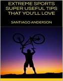 Extreme Sports: Super Useful Tips That You'll Love (eBook, ePUB)