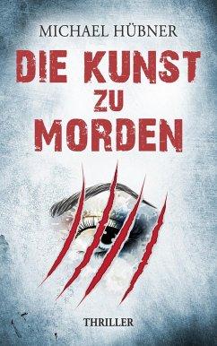 Die Kunst zu morden (eBook, ePUB) - Hübner, Michael