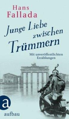 Junge Liebe zwischen Trümmern - Fallada, Hans