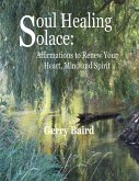 Soul Healing Solace: Affirmations to Renew Your Heart, Mind and Spirit (eBook, ePUB)