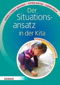 Der Situationsansatz in der Kita - Kobelt Neuhaus, Daniela; Macha, Katrin; Pesch, Ludger