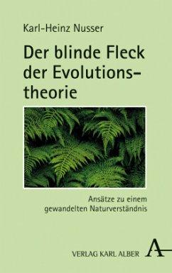 Der blinde Fleck der Evolutionstheorie - Nusser, Karl-Heinz