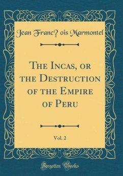 The Incas, or the Destruction of the Empire of Peru, Vol. 2 (Classic Reprint)