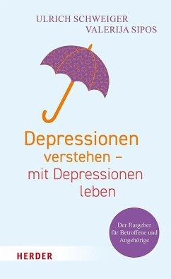 Depressionen verstehen - mit Depressionen leben - Schweiger, Ulrich;Sipos, Valerija