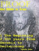 Proof the Bible Is True: 1 the Beginning 2,500 Years from Genesis to Deuteronomy (eBook, ePUB)