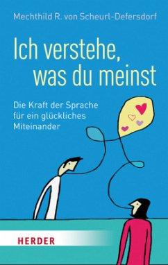 Ich verstehe, was du meinst - Scheurl-Defersdorf, Mechthild R. von
