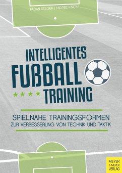 Intelligentes Fußballtraining - Seeger, Fabian; Fincke, Andree