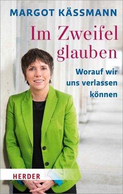 Im Zweifel glauben - Käßmann, Margot