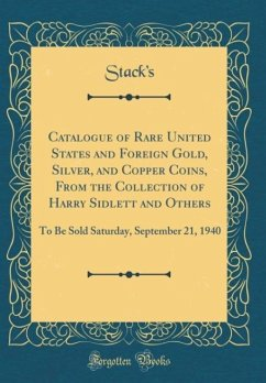 Catalogue of Rare United States and Foreign Gold, Silver, and Copper Coins, From the Collection of Harry Sidlett and Others