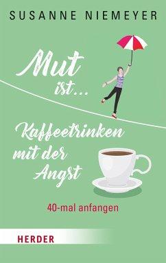 Mut ist ... Kaffeetrinken mit der Angst - Niemeyer, Susanne