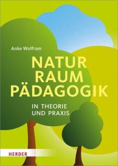 Naturraumpädagogik in Theorie und Praxis - Wolfram, Anke