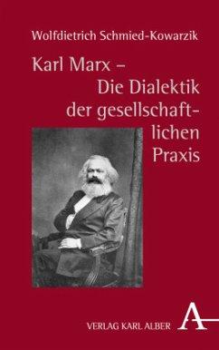 Karl Marx - die Dialektik der gesellschaftlichen Praxis - Schmied-Kowarzik, Wolfdietrich