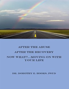 After the Abuse, After the Recovery, Now What?... Moving On With Your Life (eBook, ePUB) - Hooks, Psyd