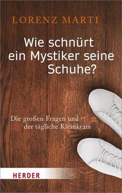 Wie schnürt ein Mystiker seine Schuhe? - Marti, Lorenz